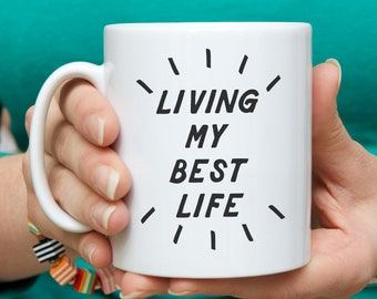 Living my best life ceramic mug or Travel Mug - Choose from white, silver or gold mugs - Positive quotes, funny birthday gift for him or her