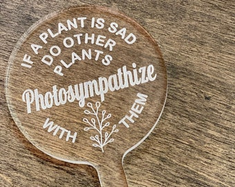 Photosympathize Plant Stake • Garden Stake • Funny and Humorous • Acrylic