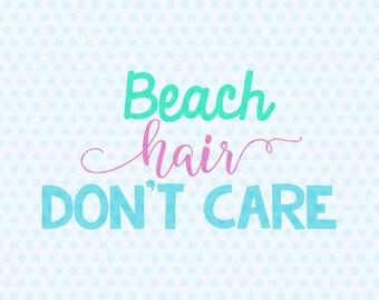 a0d185cd Beach Hair Don't Care Svg, Beach Svg, Summer Svg, Beach Quote, T Shirt  Design, Cricut Cut Files, Silhouette Cut Files