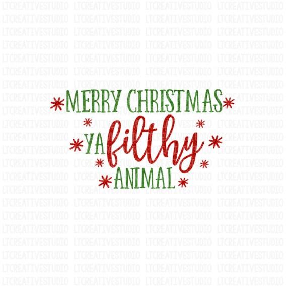 Merry Christmas Ya Filthy Animal Svg.Merry Christmas Ya Filthy Animal Svg Merry Christmas Svg Christmas Svg Silhouette Cut Files Cricut Cut Files