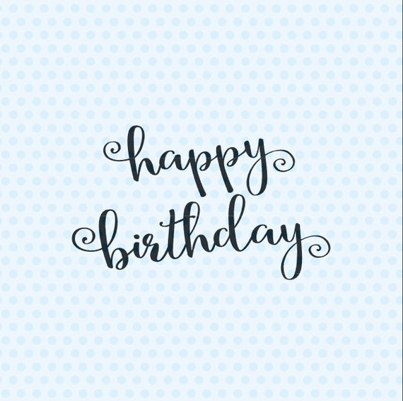 Happy Birthday Svg Birthday Card Svg Happy Birthday Quote Etsy