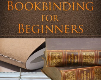 BOOKBINDING For BEGINNERS an Illustrated Handbook For The Amateur Bookbinder 97 pages Read on Your iPad or Tablet Instant Download
