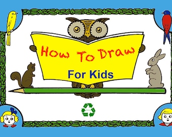 HOW To DRAW For KIDS an illustrated Step By Step Book on What To Draw and How To Draw It