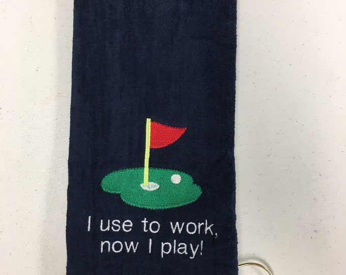 Golf, golf towel, Fathers Day, I used to work now I play!