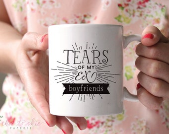 Ex Boyfriend Tears Mug Of My ExBoyfriends Coffee