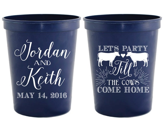 Personalized Wedding Favors Let/'s Party till the Cows come Home Wedding Cups Rehearsal Dinner Favors Country Wedding Cups 1283