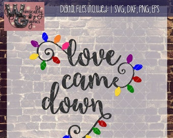 Love Came Down Christmas Lights with SVG, DXF, PNG, Eps Commercial & Personal Use