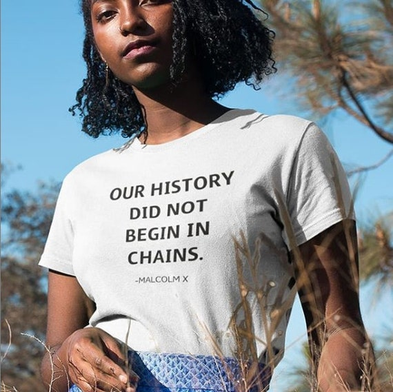 Our history did not begin in chains Malcolm X Tee