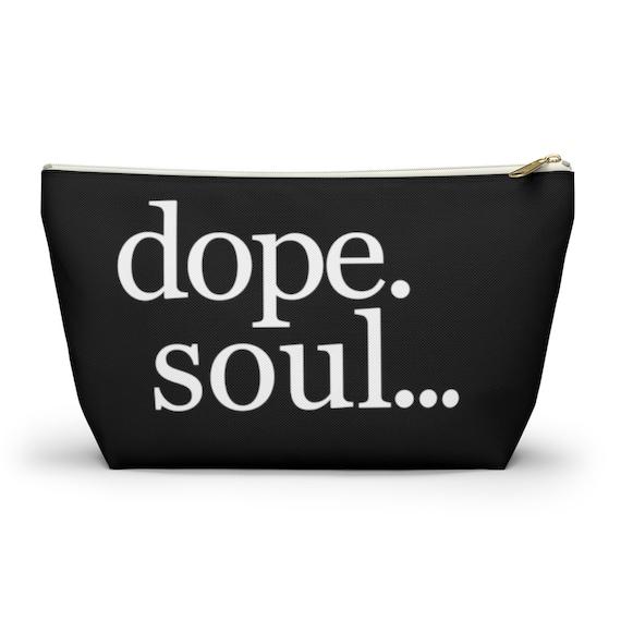 Dope Soul Accessory Pouch w T-bottom