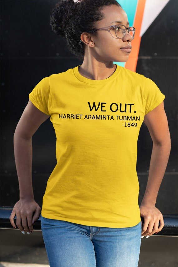 We Out Harriet Tubman Tee Black History Women's History