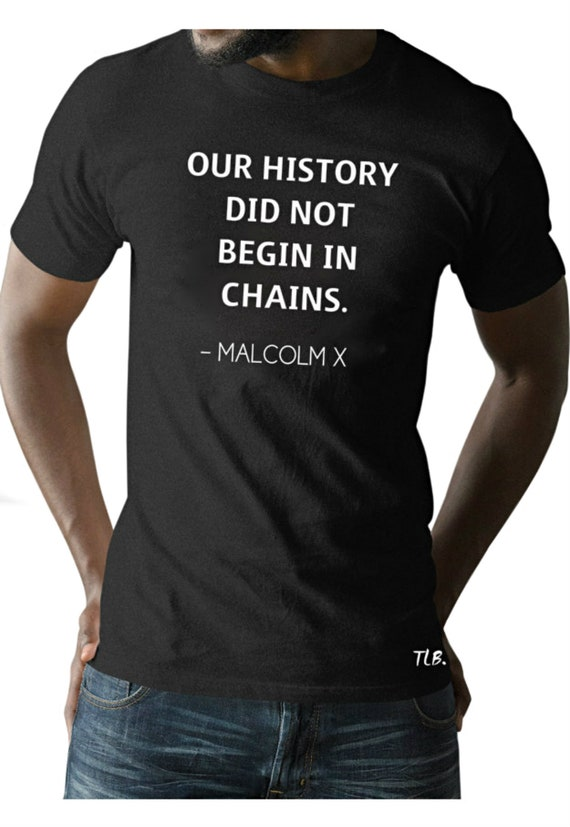 Our History Did Not Begin in Chains Malcolm X