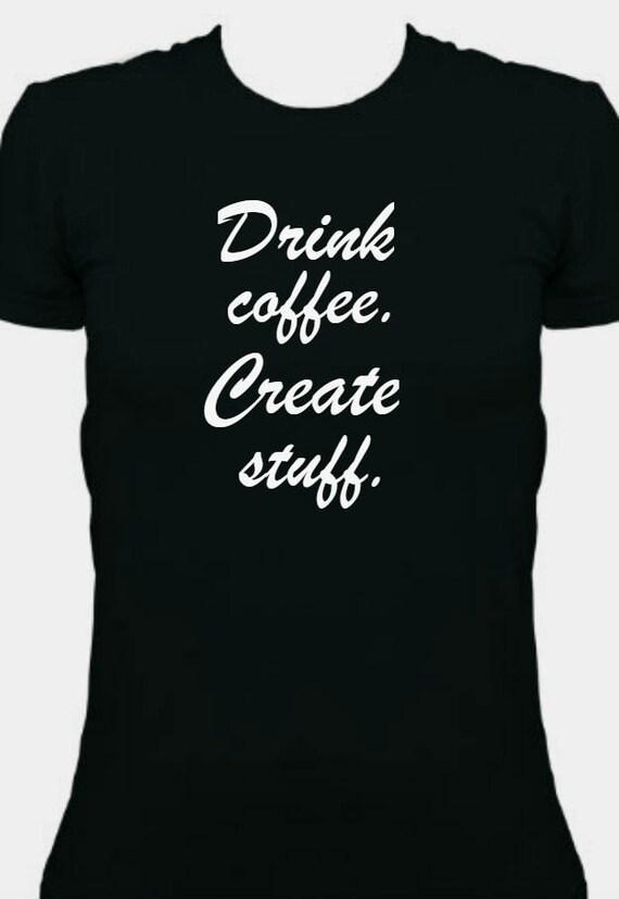Drink Coffee Create Stuff