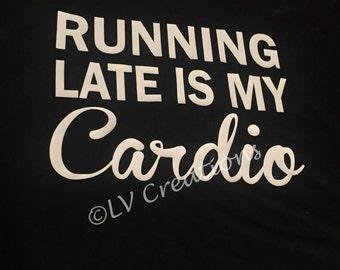 Customized Running Late is My Cardio Shirt Personalized Workout Tshirt Run Tee T-Shirt