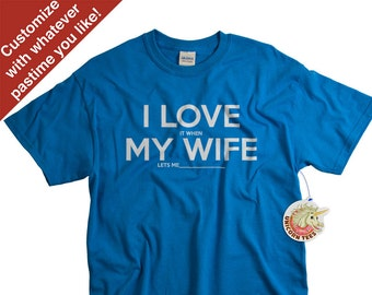 Fathers Day Gifts - Funny Tshirts for Men -  Anniversary Gift for Husband - I LOVE MY Wife ® Shirt - Custom T-shirt - Add Your Own Activity!