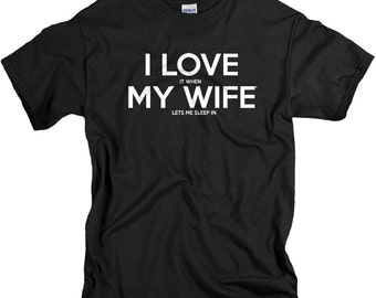 Mens Pajamas Shirt - Sleep In -  I LOVE it when MY Wife® T Shirts Stocking Stuffers for Husband