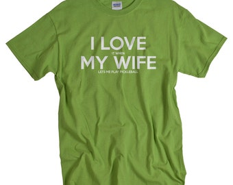 Pickleball shirts - I LOVE it when MY WIFE® Pickleball T-shirt for men
