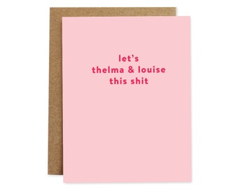 Funny Friendship Card, Thelma and Louise Card, Card for Friend, Card for Her, Card for Girlfriend, Humor Card, Support Card