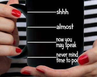 Funny Coffee Mug, Shhh Almost Now You May Speak Never Mind Time To Poop, Coffee Cup Fun Gift for Dad, Husband, Wife, Mom - Two Sizes