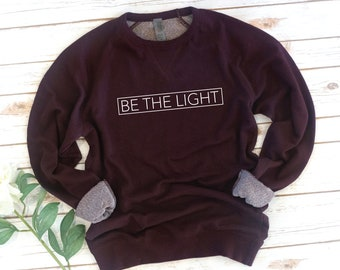 Be The Light, Long Sleeve, French Terry, graphic tee, Women's Sweatshirt, birthday gift, gift for friend, French Terry, Christian Gift
