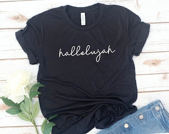 Hallelujah, Christian gift, Christian Shirt, Love Tee, Shirt, Women's shirt, Jesus, Bible, Gift for Women, Gift for Mom, Christmas Gift