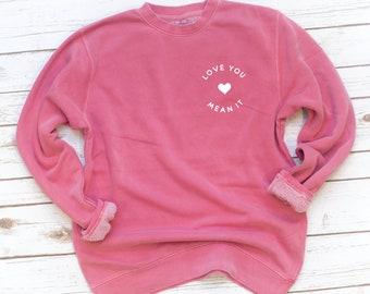 Valentine's Day, Pink Sweatshirt, Fleece, Love you mean it, Valentine, Dog, Love, Washed, Garment dyed, Gift for Girlfriend, Friend gift