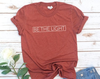 Be The Light, Christian Shirt, Love Tee, Shirt, Women's shirt, Jesus, Bible, Gift for Women, Gift for Mom, Christmas Gift