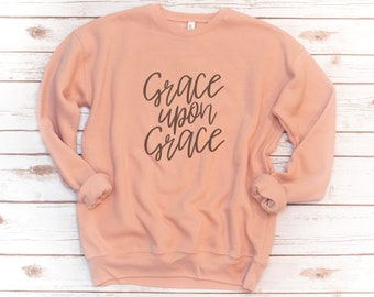 Christian Sweatshirt, Grace Upon Grace, Hallelujah, Jesus, Fleece, Made New, Bible Shirt, Verse Shirt, Bible Verse, Love, Gift for friend
