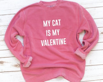 Valentine's Day, Pink Sweatshirt, Fleece, Cat is my valentine, Dog, Love, Washed, Garment dyed, Gift for Girlfriend, Friend gift