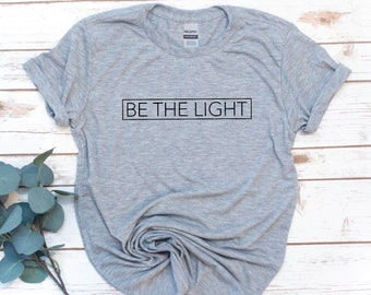 Be The Light, Christian Shirt, Jesus, Inspirational Quote, Hallelujah Shirt, Women's shirt, Gift for Women, Gift for Mom, Christmas Gift