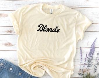 Blonde Shirt, Brunette, Ginger Shirt, Mom shirt, Women's shirt, birthday gift, Mother's day gift, gift for Mom