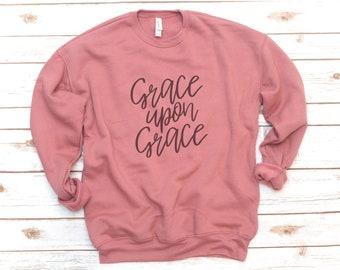 Christian Sweatshirt, Grace Upon Grace, Hallelujah, Jesus, Fleece, Made New, Bible Shirt, Verse Shirt, Bible Verse, Love, Gift for friend