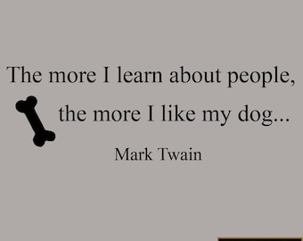The More I Learn About People, The More I Like My Dog Wall Decal Mark Twain Quotes VWAQ-MT501