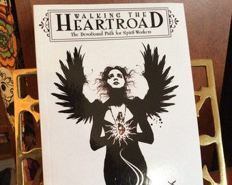 Walking the Heartroad: the Devotional Path for Spirit Workers - spirit work, devotional practice, polytheism