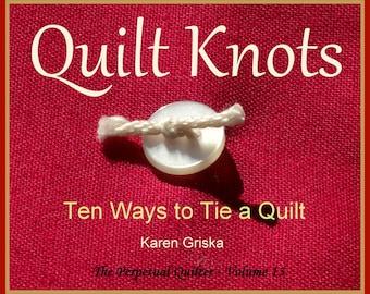 Quilt Knots, Quilt Pattern, Ten Ways to Tie a Quilt, How to Tie a Quilt, PDF