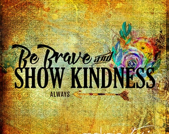 Be Brave & Show Kindness Word Art with Colorful Flowers and  Vintage Background