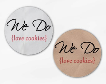 We Do Love Cookies Wedding Favor Stickers - Custom White Or Kraft Round Labels for Candy Buffet Bag Seals, Envelopes, Mason Jars (2018)