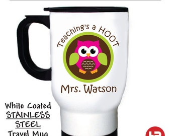 teaching is a hoot owl stainless steel travel coffee mug • personalized with teacher's name • teacher appreciation gift
