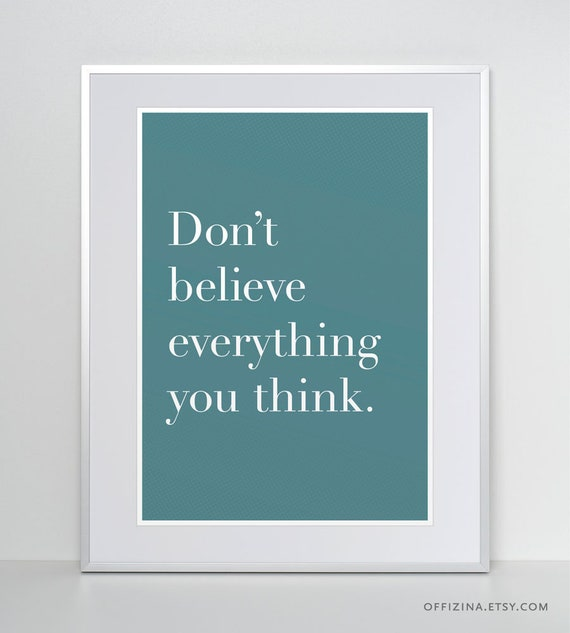 Quote Print Dont Believe Everything You Think Funny Quote Etsy