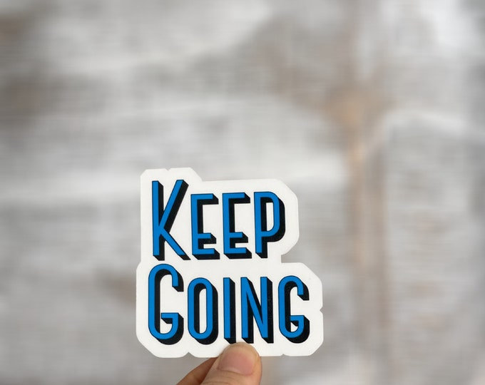 Sticker, Positive Reinforcement, Keep Going, Encouraging Sticker, Water Bottle Sticker, Laptop Sticker, Message Sticker