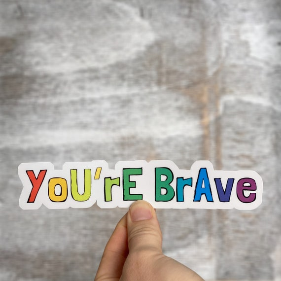 Sticker, Rainbow, Positive Reinforcement, You're Brave, Encouraging Sticker, Water Bottle Sticker, Laptop Sticker, Message Sticker