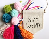 Stay Weird Mini Banner - Embroidered Mini Banner Wall Hanging - STAY WEIRD - Embroidered Banner - 4 x 5 inches Canvas Wall Hanging