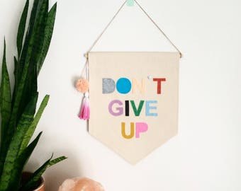 Don't Give Up Wall Banner - 11.5 x 14 inch - Canvas Wall hanging wall flag sign pennant