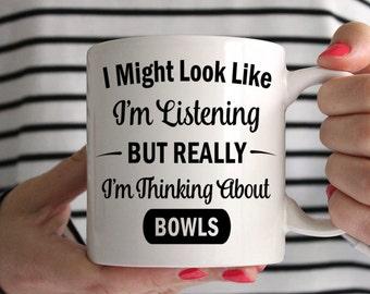 I Might Look Like I'm Listening But Really I'm Thinking About Bowls Mug
