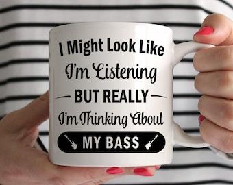 I Might Look Like I'm Listening But Really I'm Thinking About My Bass! Mug