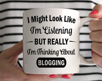 I Might Look Like I'm Listening But Really I'm Thinking About Blogging Mug