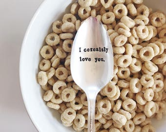 I Cerealsly Love you.  Hand Stamped Spoon. Valentines Day. Cereal Spoon. Gifts under 25. I seriously love you.