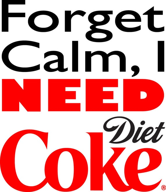 Forget Calm I NEED Diet Coke SVG Cut File For Silhouette