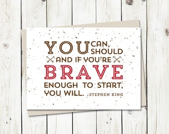 Graduation, You Can You Should, Be Brave, Stephen King Quote, Greeting Card, Graduation Card, Greetings, 4.5x6 card with envelope