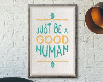 Print: Just be a good human ...