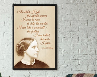 Print: The Older I Get, the More Power I Seem to Have to Help the World — Susan B. Anthony